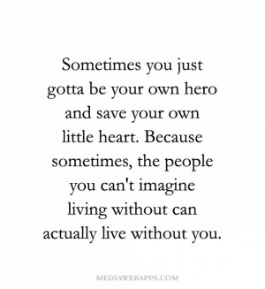 own hero and save your own little heart. Because sometimes, the people ...