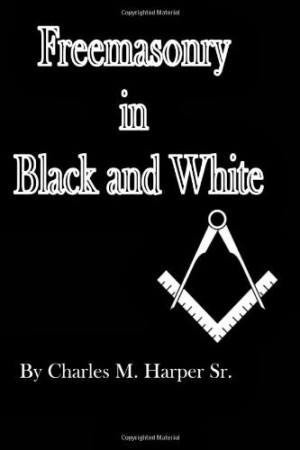 Great Book: Freemasonry in Black and White by Charles M. Harper, Sr.