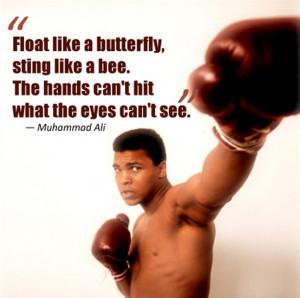 Muhammad Ali ~ Float like a butterfly, sting like a bee. The hands can ...