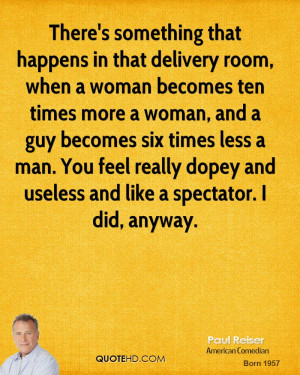 There's something that happens in that delivery room, when a woman ...