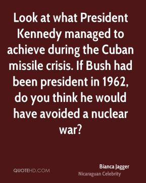 Look at what President Kennedy managed to achieve during the Cuban ...