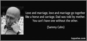 and marriage, love and marriage go together like a horse and carriage ...