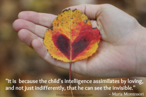 ... , that he can see the invisible. A great quote by Maria Montessori