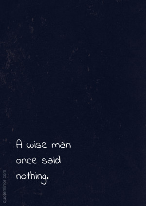 wise man once said