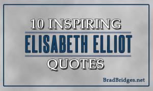10 Inspiring Elisabeth Elliot Quotes