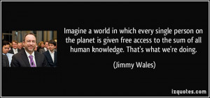 Imagine a world in which every single person on the planet is given ...