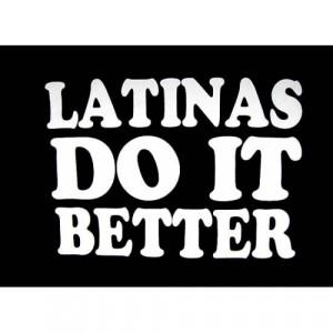 Latinas Do It Better