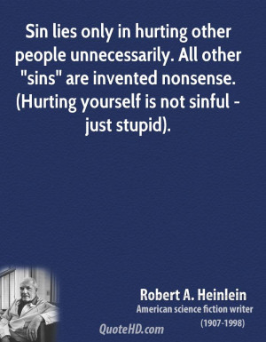 Sin lies only in hurting other people unnecessarily. All other