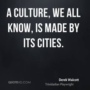 culture, we all know, is made by its cities.