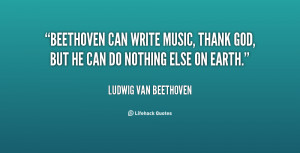 quote-Ludwig-van-Beethoven-beethoven-can-write-music-thank-god-but ...