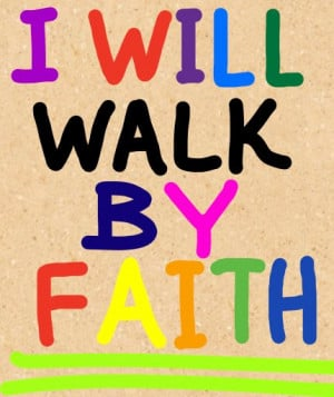 ... in the Bible to walk by faith. Are you walking by faith today