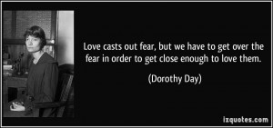 Love casts out fear, but we have to get over the fear in order to get ...