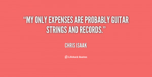 """My only expenses are probably guitar strings and records."""""""