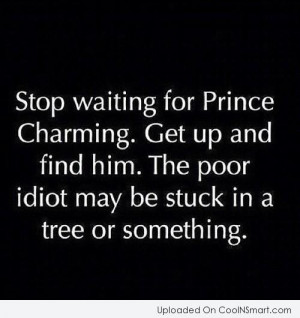 Being Single Quote: Stop waiting for Prince Charming. Get up...