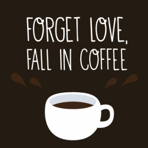 Forget Love Fall In Coffee