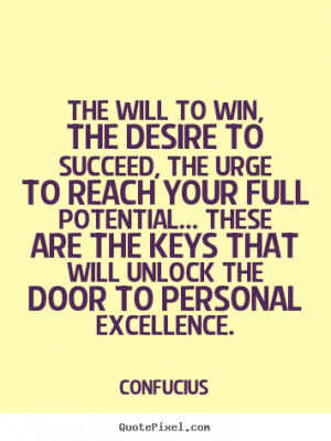 ... to succeed, the urge to reach.. Confucius greatest motivational quotes