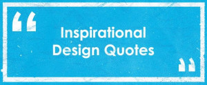 Inspirational Design Quotes