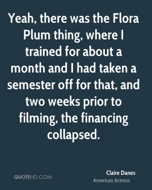 Yeah, there was the Flora Plum thing, where I trained for about a ...
