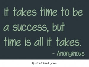 Success quotes - It takes time to be a success, but time is all it ...