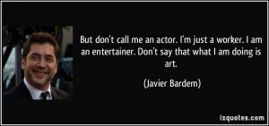 quote-but-don-t-call-me-an-actor-i-m-just-a-worker-i-am-an-entertainer ...