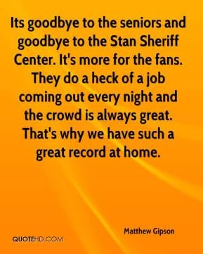 ... goodbye to the seniors and goodbye to the Stan Sheriff Center. It