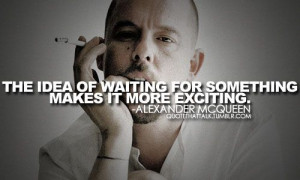 Lee McQueen.... we would have waited for you... gone too soon....