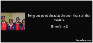 Being one point ahead at the end - that's all that matters. - Erinn ...