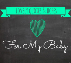 Lovely Quotes and Hopes For My Baby