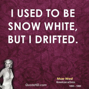 used to be Snow White, but I drifted.