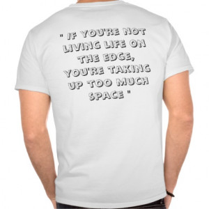 Funny Quote (Living Life On The Edge) Shirt