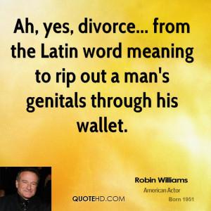 robin-williams-robin-williams-ah-yes-divorce-from-the-latin-word.jpg