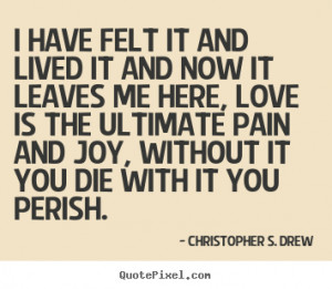 Christopher S. Drew picture quotes - I have felt it and lived it and ...
