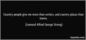 Country people give me more than writers, and country places than ...