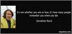 It's not whether you win or lose, it's how many people remember you ...
