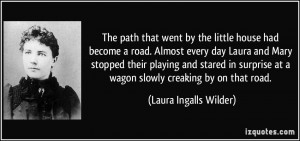 The path that went by the little house had become a road. Almost every ...