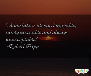mistake is always forgivable , rarely excusable and always ...