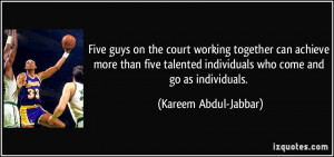 ... individuals who come and go as individuals. - Kareem Abdul-Jabbar