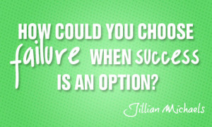 How could you choose failure when success is an option