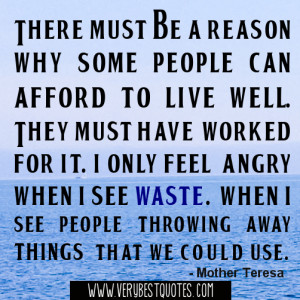... angry when I see waste. When I see people throwing away things that we