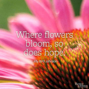 Where flowers bloom, so does hope.