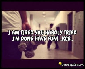 Im Done Trying Quotes And Sayings I am tired you hardly tried i