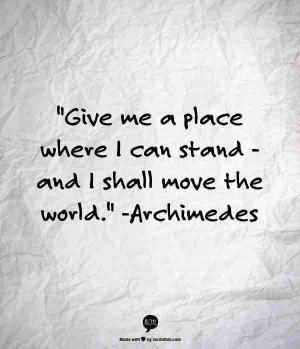 ... place where i can stand and i shall move the world archimedes # quotes