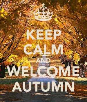 KEEP CALM AND WELCOME AUTUMN
