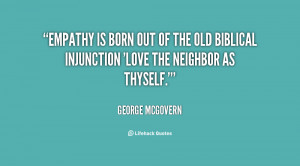 Empathy is born out of the old biblical injunction 'Love the neighbor ...