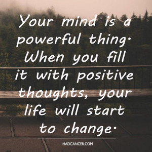 Fill your mind with positive thoughts. #CancerSurvivor #Cancer # ...