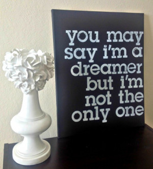 16x20 Quote on Canvas - You May Say I'm A Dreamer But I'm Not The Only ...