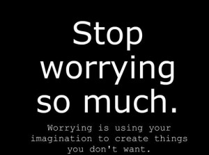 stop worrying so much