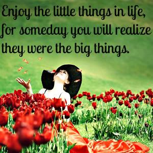 enjoy the little things in enjoy the little things in enjoy the little ...