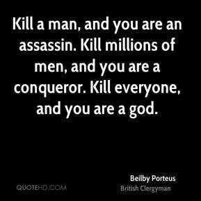 Beilby Porteus - Kill a man, and you are an assassin. Kill millions of ...