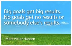 Big Goals Get Big Results